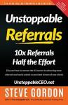 Unstoppable Referrals: 10x Referrals Half the Effort - Steve Gordon