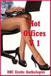 Hot Offices Volume One: Five Explicit Office Sex Erotica Stories - Jeanna Yung, Allison Ransport, Francine Forthright, Constance Slight, Tara Skye