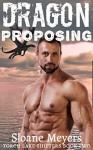 Dragon Proposing (Torch Lake Shifters Book 2) - Sloane Meyers