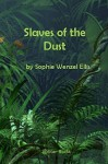 Slaves of the Dust - Sophie Wenzel Ellis