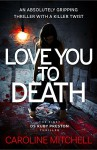 Love You to Death: An Absolutely Gripping Thriller With a Killer Twist (Detective Ruby Preston Crime Thriller Series Book 1) - Caroline Mitchell