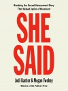 She Said: Breaking the Sexual Harassment Story That Helped Ignite a Movement - Megan Twohey, Jodi Kantor, Rebecca Lowman