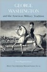 George Washington and the American Military Tradition - Don Higginbotham