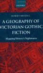 A Geography of Victorian Gothic Fiction: Mapping History's Nightmares - Robert Mighall