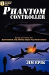Phantom Controller: Based on Events the Government and Airlines Hope You Never Know! - Jim Epik, David Coffey