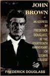 John Brown, an Address by Frederick Douglass at the fourteenth anniversary of Storer College - Frederick Douglass