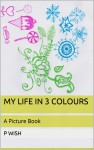 My Life in 3 Colours - P. Wish
