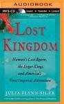 Lost Kingdom: Hawaii's Last Queen, the Sugar Kings, and America's First Imperial Adventure - Julia Flynn Siler, Joyce Bean