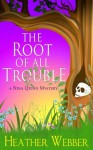 The Root of all Trouble - Heather Webber