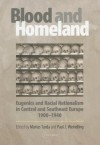 Blood and Homeland: Eugenics and Racial Nationalism in Central and Southeast Europe, 1900-1940 - Marius Turda