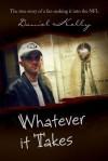 Whatever It Takes: The True Story of a Fan Making It Into the NFL - Daniel Kelly