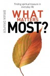 What Matters Most: Letting Go of What You Don't Really Need to Find Life Itself - Brian Draper