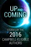 Up and Coming: Stories by the 2016 Campbell-Eligible Authors - SL Huang, Kurt Hunt