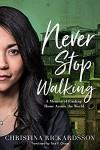 Never Stop Walking: A Memoir of Finding Home Across the World - Tara F. Chace, Christina Rickardsson