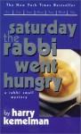 Saturday the Rabbi Went Hungry - Harry Kemelman