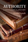 Authority: A Sociological History - Frank Furedi