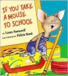 If You Take a Mouse to School - Laura Joffe Numeroff, Felicia Bond