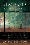 The Imago Sequence and Other Stories - Laird Barron
