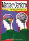 Mente y Cerebro Para Principiantes - Angus Gellatly, Oscar Zárate