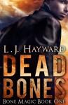 Dead Bones - L.J. Hayward