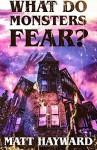 What Do Monsters Fear?: A Novel of Psychological Horror - Matt Hayward