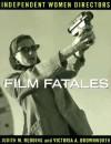 Film Fatales: Independent Women Directors - Judith M. Redding, Victoria A. Brownworth