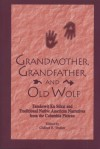 Grandmother, Grandfather, and Old Wolf: Tamanwit Ku Sukat and Traditional Native American Stories from the Columbian Plateau - Clifford E. Trafzer