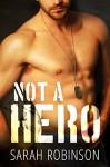 Not A Hero: A Bad Boy Marine Romance - Sarah Robinson