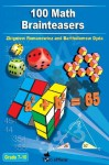 100 Math Brainteasers (Grade 7, 8, 9, 10). Arithmetic, Algebra and Geometry Brain Teasers, Puzzles, Games and Problems with Solutions: Math olympiad contest problems for elementary and middle schools - Zbigniew Romanowicz, Bartholomew Dyda, Tom Emusic