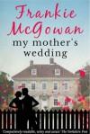 My Mother's Wedding - Frankie McGowan