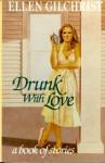 Drunk with Love - Ellen Gilchrist