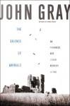 The Silence of Animals: On Progress and Other Modern Myths - John Nicholas Gray