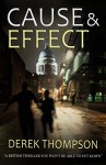 CAUSE & EFFECT a thriller you won't want to put down - DEREK THOMPSON