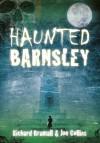 Haunted Barnsley - Richard Bramhall, Joe Collins