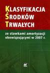 Klasyfikacja środków trwałych ze stawkami amortyzacji obowiązującymi w 2007 r. - Ewa Góra, Rafał Szulc