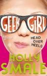 Head Over Heels (Geek Girl, Book 5) - Holly Smale