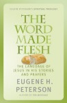The Word Made Flesh - Eugene Peterson