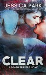 CLEAR: A Death Trippers Novel - Jessica Park