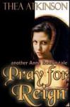 Pray for Reign - Thea Atkinson