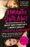 Romantic Outlaws: The Extraordinary Lives of Mary Wollstonecraft and Mary Shelley - Charlotte Gordon