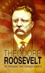 Theodore Roosevelt: The President that Changed America - Nicky Thomas