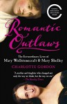 Romantic Outlaws: The Extraordinary Lives of Mary Wollstonecraft & Mary Shelley - Charlotte Gordon