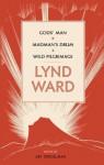 God's Man / Madman's Drum / Wild Pilgrimage (Library of America #210) - Lynd Ward, Art Spiegelman
