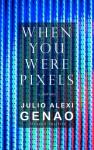 When You Were Pixels - Julio Alexi Genao