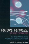 Future Females, the Next Generation: New Voices and Velocities in Feminist Science Fiction Criticism - Marleen S. Barr