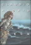 Alla cieca - Claudio Magris