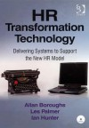HR Transformation Technology: Delivering Systems to Support the New HR Model - Ian Hunter, Les Palmer and Ian Hunter
