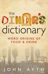 The Diner's Dictionary: Word Origins of Food and Drink - John Ayto