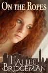On The Ropes: A Romantic Suspense Novella - Hallee Bridgeman