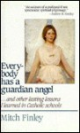 Everybody Has a Guardian Angel: And Other Lasting Lessons I Learned in Catholic Schools - Mitch Finley, Finley